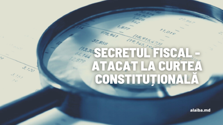Secretul fiscal – atacat la Curtea Constituțională